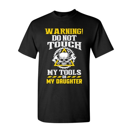 Warning Do Not Touch My Tools Or My Daughter Father Funny DT Adult T-Shirt
