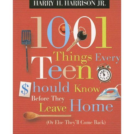 1001 Things Every Teen Should Know Before They Leave Home: Or Else They'll Come Back by