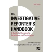 Investigative Reporter's Handbook : A Guide to Documents, Databases, and Techniques