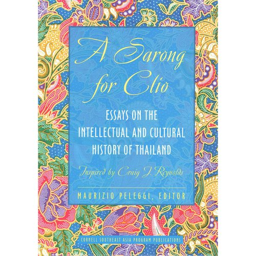 A Sarong for Clio: Essays on the Intellectual and Cultural History of Thailand
