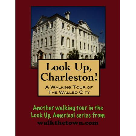 Look Up, Charleston! A Walking Tour of Charleston, South Carolina: Walled City - eBook