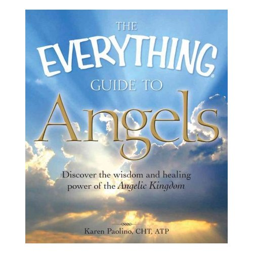 The Everything Guide to Angels: Discover the Wisdom and Healing Power of the Angelic Kingdom