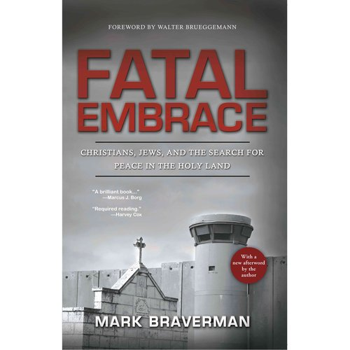 Fatal Embrace: Christians, Jews, and the Search for Peace in the Holy Land