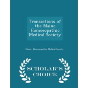 Transactions of the Maine Homoeopathic Medical Society - Scholar's Choice Edition
