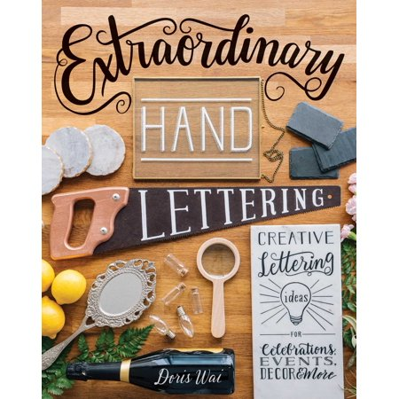 Extraordinary Hand Lettering : Creative Lettering Ideas for Celebrations, Events, Decor, & More (Creative Dress Up Ideas)