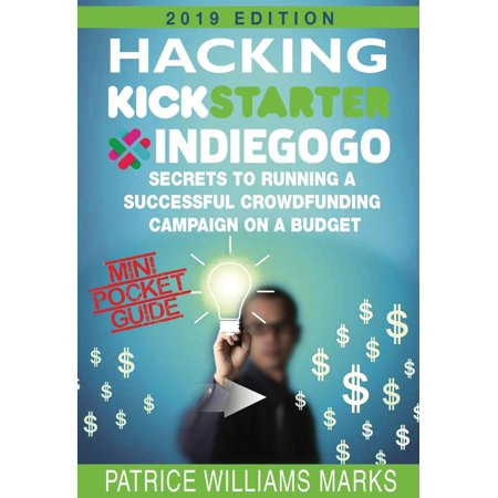 Mini Pocket Guide: Hacking Kickstarter, Indiegogo; Secrets to Running a Successful Crowdfunding Campaign on a Budget - eBook