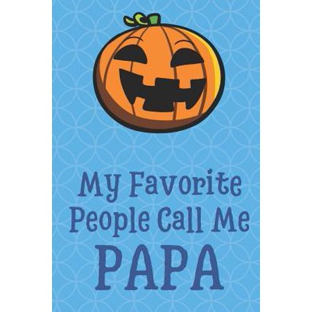 My Favorite People Call Me Papa: Halloween Pumpkin Funny Cute Father's Day Journal Notebook From Sons Daughters Girls and Boys of All Ages. Great Gift (Halloween Called Devil's Day)