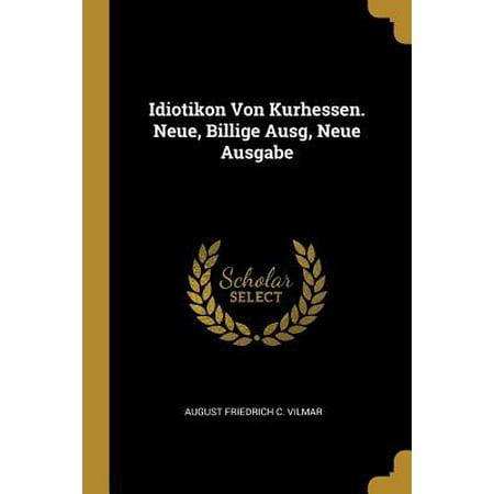 Idiotikon Von Kurhessen. Neue, Billige Ausg, Neue Ausgabe Paperback (Billige Brillengläser)