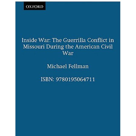 Inside War : The Guerrilla Conflict in Missouri During the American Civil