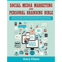 Social Media Marketing and Personal Branding Bible: The Practical Guide to Rapidly Growing your Business and Brand with Marketing and Advertising on Facebook, YouTube, Instagram and More (Paperback)