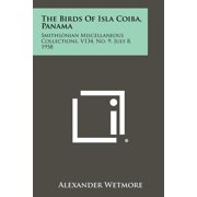 The Birds of Isla Coiba, Panama : Smithsonian Miscellaneous Collections, V134, No. 9, July 8, 1958