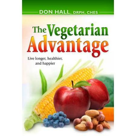 The Vegetarian Advantage : Live Longer, Healthier, and