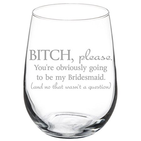 Wine Glass Goblet Funny You're Obviously Going To Be My Bridesmaid Will You Be My Proposal (17 oz Stemless) - Bridesmaid Glasses