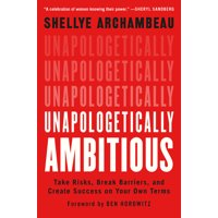 Unapologetically Ambitious : Take Risks, Break Barriers, and Create Success on Your Own Terms (Hardcover)