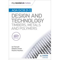 My Revision Notes: AQA GCSE (9-1) Design and Technology: Timbers, Metals and Polymers - eBook