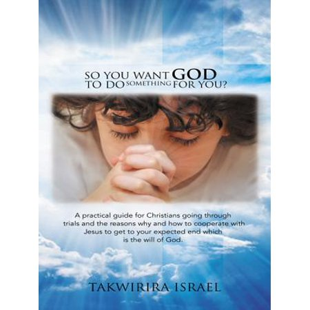 So You Want God to Do Something for You? - eBook (Want To Do Something Fun For Halloween)