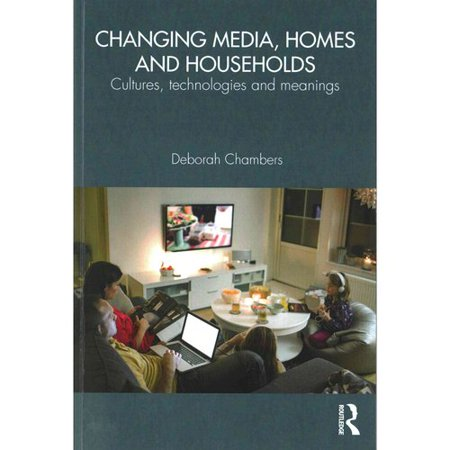 Changing Media  Homes And Households  Cultures  Technologies And Meanings
