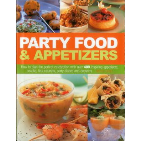 Celebration Snack (Party Food & Appetizers : How to Plan the Perfect Celebration with Over 400 Inspiring Appetizers, Snacks, First Courses, Party Dishes and)