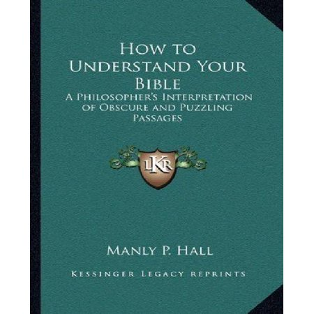 How to Understand Your Bible: A Philosopher's Interpretation of Obscure and Puzzling Passages - image 1 of 1