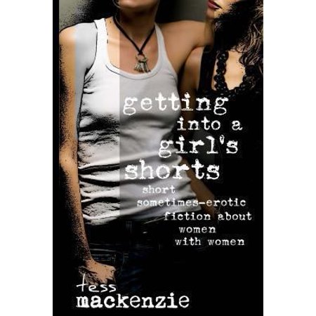 Getting Into A Girl  039 S Shorts  Short Sometimes Erotic Fiction About Women With Women