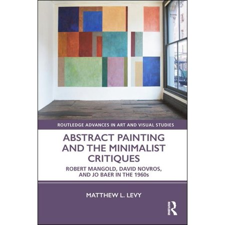 Abstract Painting and the Minimalist Critiques : Robert Mangold, David Novros, and Jo Baer in the 1960s
