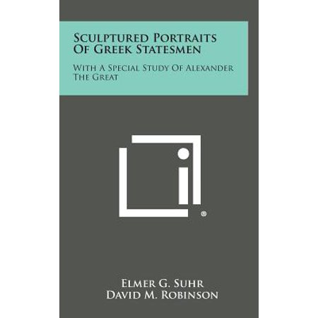Sculptured Portraits of Greek Statesmen : With a Special Study of Alexander the Great