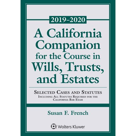 A California Companion for the Course in Wills, Trusts, and Estates : 2018-2019 (California Family Law For Paralegals 7th Edition)