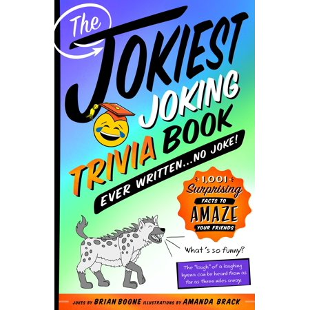 The Jokiest Joking Trivia Book Ever Written . . . No Joke! : 1,001 Surprising Facts to Amaze Your Friends - Scare Your Friends Prank
