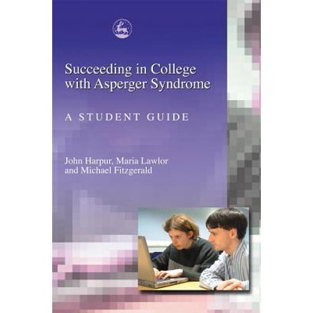 Succeeding in College with Asperger Syndrome : A Student (Best Colleges For Students With Asperger Syndrome)