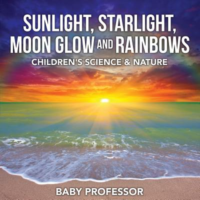 Sunlight, Starlight, Moon Glow and Rainbows Children's Science & Nature
