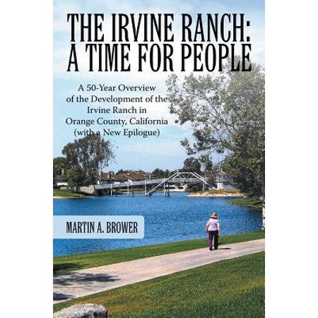 The Irvine Ranch : A Time for People: A 50-Year Overview of the Development of the Irvine Ranch in Orange County, California (with a (Irvine Spectrum Irvine California)