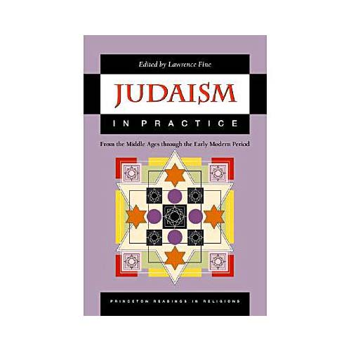 Judaism in Practice: From the Middle Ages Through the Early Modern Period