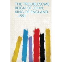 The Troublesome Reign of John, King of England ... 1591