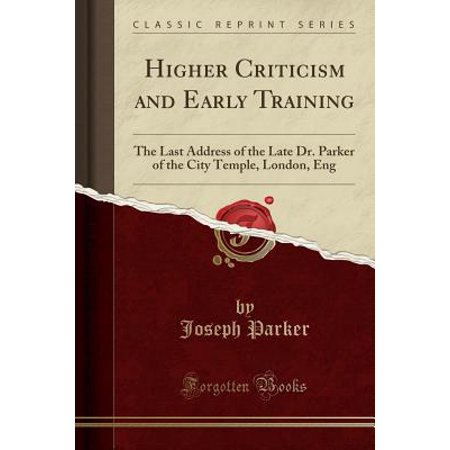 Higher Criticism and Early Training : The Last Address of the Late Dr. Parker of the City Temple, London, Eng (Classic - Halloween Temple City