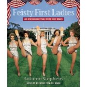 Feisty First Ladies and Other Unforgettable White House Women - eBook