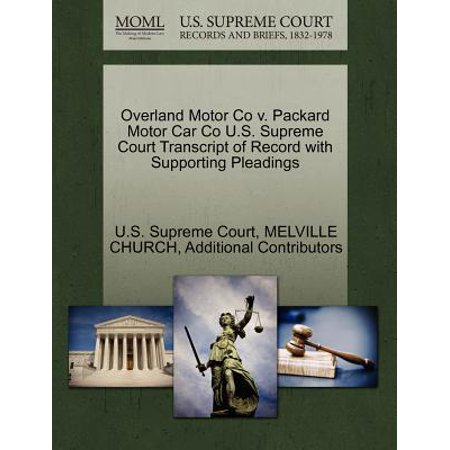 Overland Motor - Overland Motor Co V. Packard Motor Car Co U.S. Supreme Court Transcript of Record with Supporting Pleadings