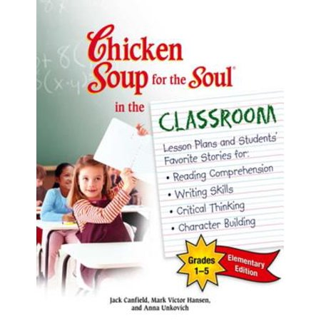 Chicken Soup for the Soul in the Classroom Elementary School Edition: Grades 1–5 - eBook