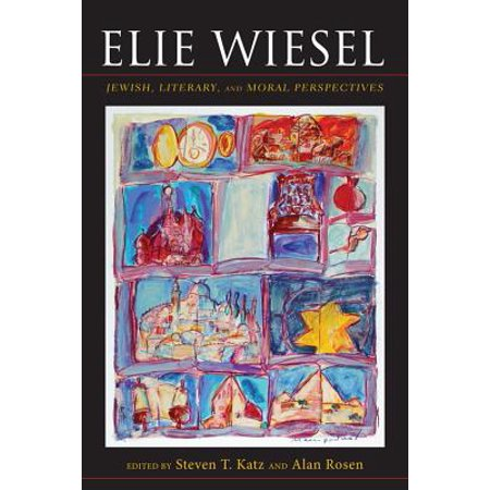 Elie Wiesel : Jewish, Literary, and Moral