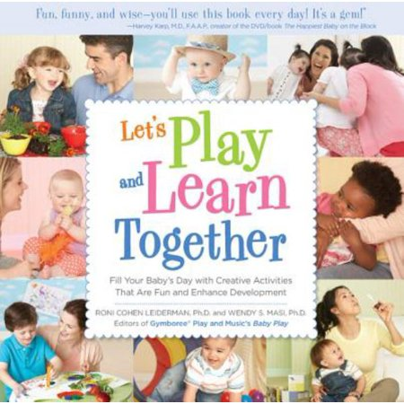 Let's Play and Learn Together: Fill Your Baby's Day with Creative Activities That Are Fun and Enhance Development - image 1 of 1