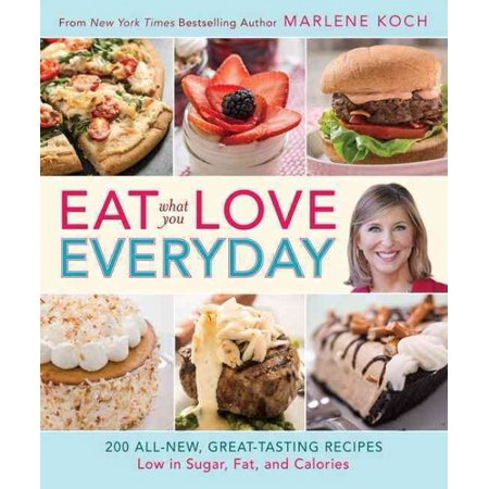 Eat What You Love Everyday   200 All New  Great Tasting Recipes Low In Sugar  Fat And Calories
