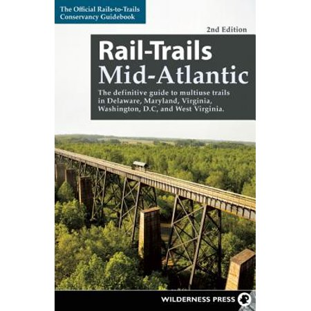 Rail-trails mid-atlantic : the definitive guide to multiuse trails in delaware, maryland, virginia,: 9780899977959 (West Virginia Trail Map)