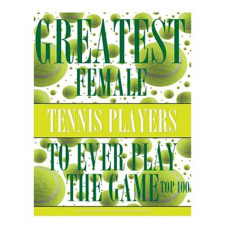 Greatest Female Tennis Players to Ever Play the Game : Top 100