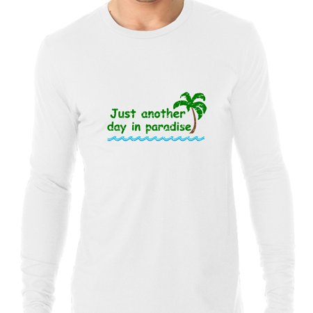 Just Another Day In Paradise   Palm Tree Beach Mens Long Sleeve T Shirt