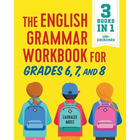 The English Grammar Workbook for Grades 6, 7, and 8 : 125+ Simple Exercises to Improve Grammar, Punctuation, and Word