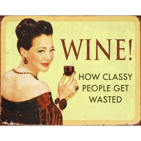 Wine How Classy People Get Wasted Tin Sign - 16x16