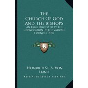 The Church of God and the Bishops : An Essay Suggested by the Convocation of the Vatican Council (1870)