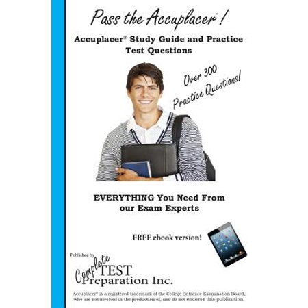 Pass the Accuplacer! : Complete Accuplacer Study Guide and Practice Test  Questions
