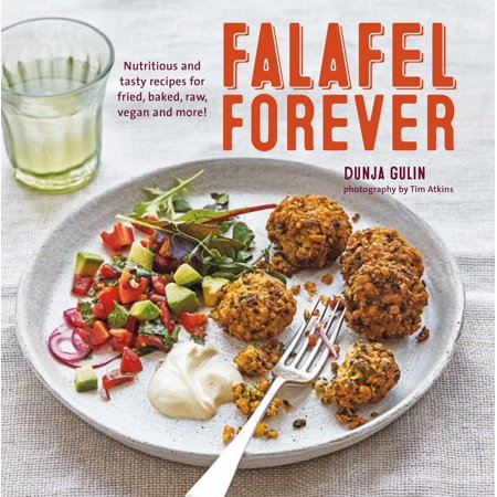 (Falafel Forever : Nutritious and tasty recipes for fried, baked, raw, vegan and more!)