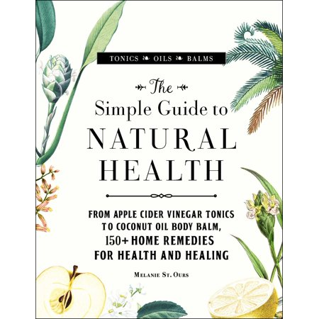 The Simple Guide to Natural Health : From Apple Cider Vinegar Tonics to Coconut Oil Body Balm, 150+ Home Remedies for Health and - Simple Apple Cobbler