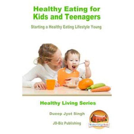 Healthy Eating for Kids and Teenagers: Starting a Healthy Eating Lifestyle Young - eBook